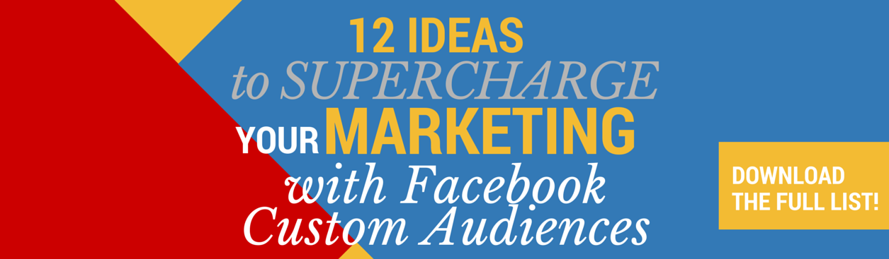 12 ideas to supercharge our Marketing with Facebook Custom Audiences